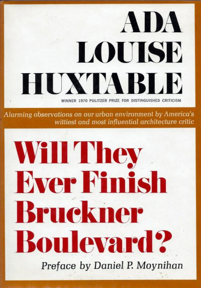 Ada Louise Huxtable, Will They Ever Finish Bruckner Boulevard?, 1970