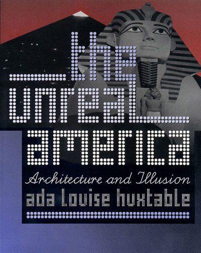 Ada Louise Huxtable, The Unreal America: Architecture and Illusion, 1997, cover of 2nd edition