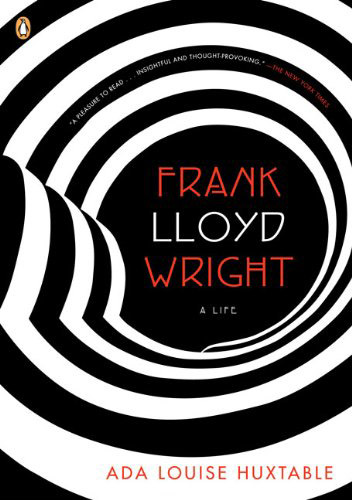 Ada Louise Huxtable, Frank Lloyd Wright: A Life, 2008