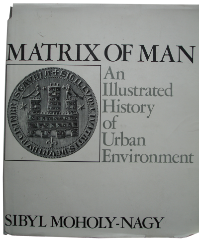 Sibyl Moholy-Nagy, Matrix of Man: An Illustrated History of Urban Environment, 1968. Courtesy of Hilde Heynen
