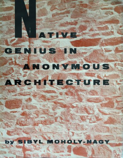 Sibyl Moholy-Nagy, Native Genius in Anonymous Architecture, 1958. Courtesy of Hilde Heynen ​
